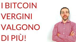 BITCOIN Bitcoin vale di più se è vergine!