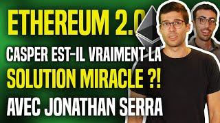 ETHEREUM ETHEREUM 2.0 : Casper, la solution miracle ? (avec Jonathan SERRA : Blocs)