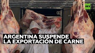 El Gobierno de Argentina suspende la exportación de carne bovina por 30 días