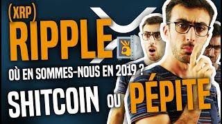 RIPPLE Ripple et XRP, où en sommes-nous en 2019 ? (Shitcoin ou pépite ?)