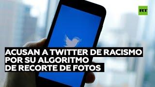 TWITTER INC. Acusan a Twitter de sesgo racista en su algoritmo de recorte de fotos