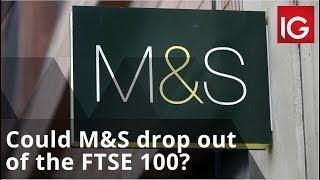 FTSE 100 Could M&S drop out of the FTSE 100?