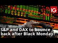 S&P and DAX to bounce back after Black Monday?