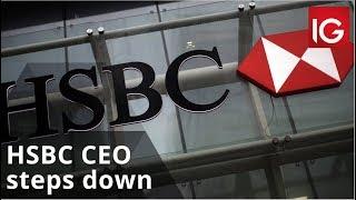 HSBC HOLDINGS ORD 0.50 (UK REG) HSBC CEO steps down as bank faces 'tough environment'