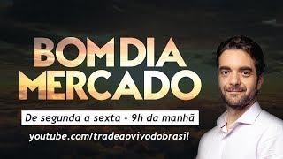 🔴 Bom Dia Mercado - 19 de Agosto de 2019