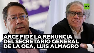 Luis Arce pide la renuncia del secretario general de la OEA, Luis Almagro