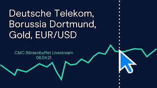 BORUSSIA DORTMUND Deutsche Telekom, Borussia Dortmund, Gold, EUR/USD (CMC Börsenbuffet 06.04.21)
