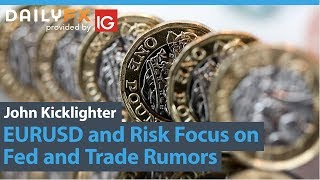EUR/USD EURUSD and Risk Focus on Fed and Trade Rumors (Weekly Fundamental Webinar)