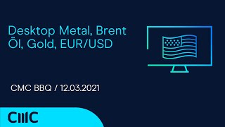 BRENT CRUDE OIL Desktop Metal, Brent Öl, Gold, EUR/USD ( CMC BBQ 12.03.21)