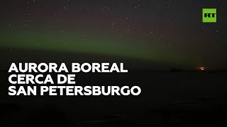 AURORA Captan una aurora boreal cerca de San Petersburgo