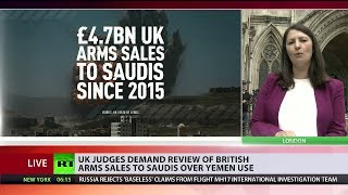UK judges demand review of British arms sales to Saudis over Yemen use