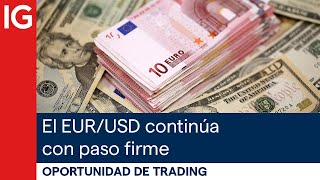 EUR/USD El EUR/USD continúa con paso firme | Oportunidad de trading