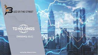 "GLG CORP LTD ""Buzz on the Street"" Show: TD Holdings, Inc. (NASDAQ: GLG) Strategic Cooperation Agreement with GEIP"