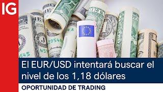 EUR/USD El EUR/USD intentará buscar el nivel de los 1,18 DÓLARES | Oportunidad de trading