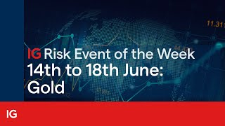 GOLD - USD Risk event of the week starting 14 June: Gold