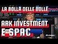 Il BOOM degli SPARC e di ARK Investment: Calvare la BOLLA Speculativa