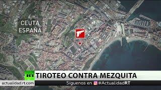 España: La Policía investiga un tiroteo contra una mezquita en Ceuta