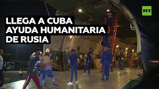 Ayuda humanitaria enviada por Rusia llega a La Habana