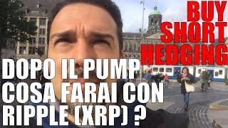 RIPPLE Cosa Farai dopo il Pump di Ripple? Compri, vai Short (Vendi) o Hedging ?