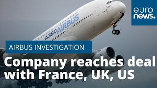 AIRBUS Airbus reaches deal with France, US, UK over 'bribery and corruption' investigation