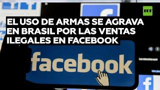FACEBOOK INC. El uso de armas se agrava en Brasil por las ventas ilegales en Facebook
