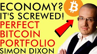 BITCOIN ECONOMY? IT'S SCREWED! THIS IS THE BITCOIN PORTFOLIO YOU NEED TO THRIVE WITH SIMON DIXON