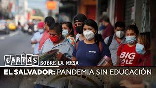 El Salvador: Pandemia sin educación - Cartas sobre la mesa