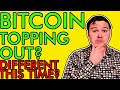 BITCOIN PRICE TOPPING OUT? IS THIS TIME REALLY DIFFERENT? [Let Me Explain]