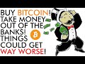 Buy Bitcoin, Take Your Money Out Banks,Things Could Get WAY WORSE in 2020