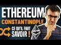 Ethereum Constantinople, ce qu'il faut savoir (Hard Fork) !