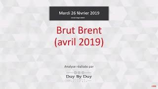 BRENT CRUDE OIL Idée de trading : achat Petrole - Brut Brent echeance avril 2019 - IG 26.02.2019