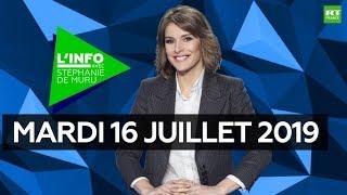 L'Info avec Stéphanie De Muru - Mardi 16 Juillet 2019