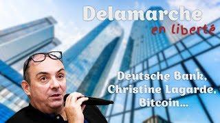 Bitcoin Deutsche Bank, Christine Lagarde, Bitcoin… - Delamarche en liberté