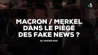 Macron / Merkel dans le piège des fake news ? #cdanslair 22.01.2019