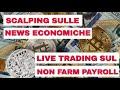 LIVE TRADING: SCALPING Forex sulle News Economiche (Non Farm Payroll)