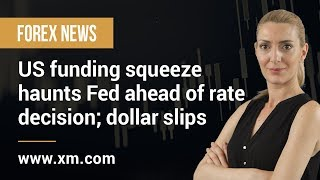 Forex News: 18/09/2019 - US funding squeeze haunts Fed ahead of rate decision; dollar slips