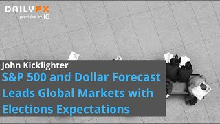 S&P 500 and Dollar Forecast Leads Global Markets with Elections Expectations