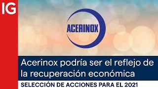 ACERINOX Acciones con mayor potencial para el 2021 | Acerinox podría ser el reflejo de la recuperación