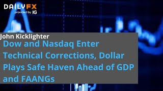 NASDAQ100 INDEX Dow and Nasdaq Enter Technical Corrections, Dollar Plays Safe Haven Ahead of GDP and FAANGs