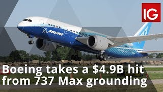 BOEING COMPANY THE Boeing takes a $4.9 billion hit from 737 Max aircraft grounding