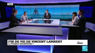 LE DÉBAT - Fin de vie de Vincent Lambert : la France souveraine ?