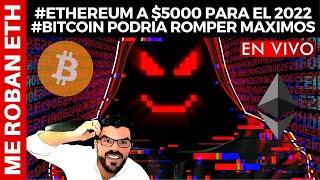 BITCOIN ️🔥ME ROBAN #ETH - #ETHEREUM A $5000 PARA EL 2022 #BITCOIN PODRIA ROMPER MAXIMOS