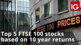 FTSE 100 Top 5 FTSE 100 stocks based on 10 year returns | Hindsight Investments