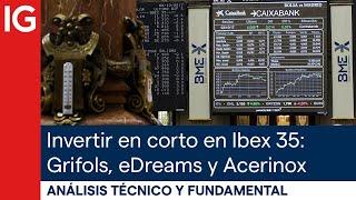 GRIFOLS Invertir en corto en Ibex 35: Grifols, eDreams y Acerinos ¿nos cubrimos?