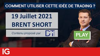 BRENT CRUDE OIL PETROLE BRENT - Idée de trading turbo DT EXPERT du 19 Juillet 2021