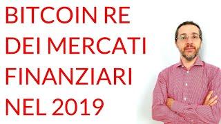 BITCOIN Bitcoin RE dei mercati finanziari nel 2019