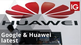 Huawei ban is relaxed, for the time being