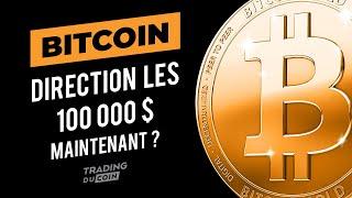 BITCOIN BITCOIN : DIRECTION LES 100 000$ MAINTENANT ?