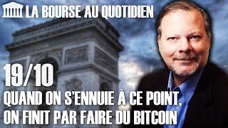 BITCOIN Bourse au Quotidien - Quand on s'ennuie à ce point, on finit par faire du Bitcoin