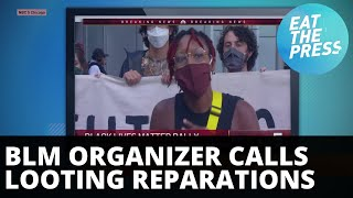 """BLM Chicago Calls Looting """"Reparations""""/ D.C. Mass Shooting Ignored"""